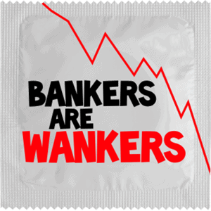 BANKERS ARE WANKERS