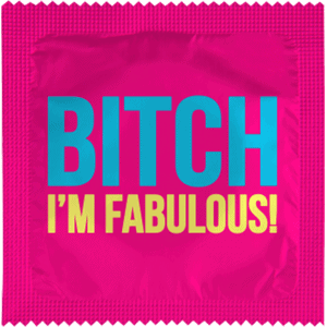 BITCH I'M FABULOUS !