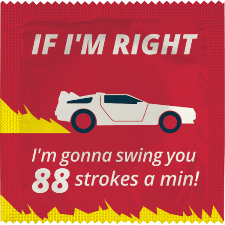 Préservatif If I'm right, I'm gonna swing you 88 strokes a min!