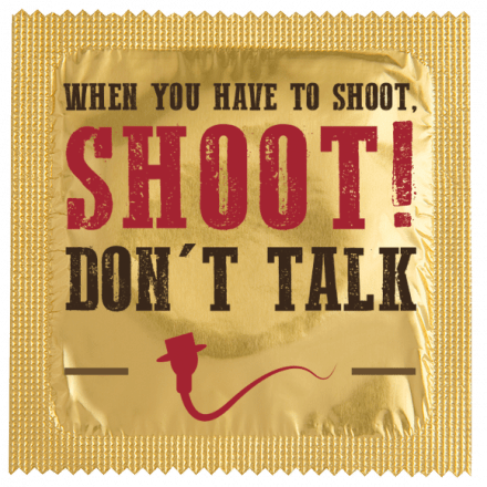 Condom When You Have To Shoot, Shoot! Don't Talk.
